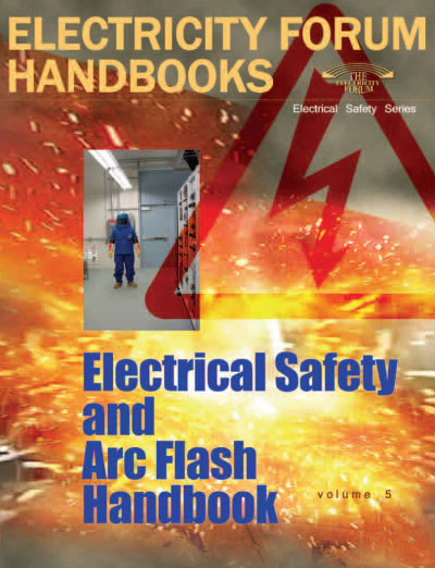 Electrical Safety and Arc Flash Handbook, Vol. 5